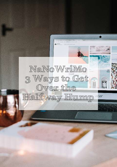 Aloma Writes | 3 Ways to Get Over the Halfway Hump During NaNoWriMo